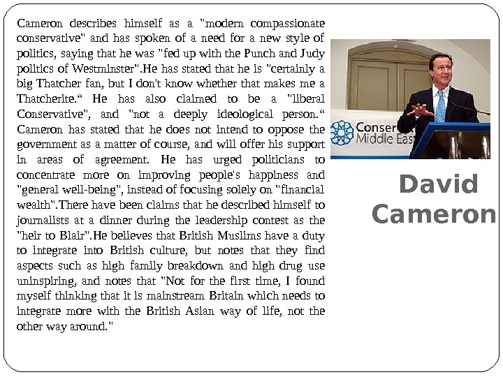 David Cameron describes himself as a modern compassionate conservative and has spoken of a need