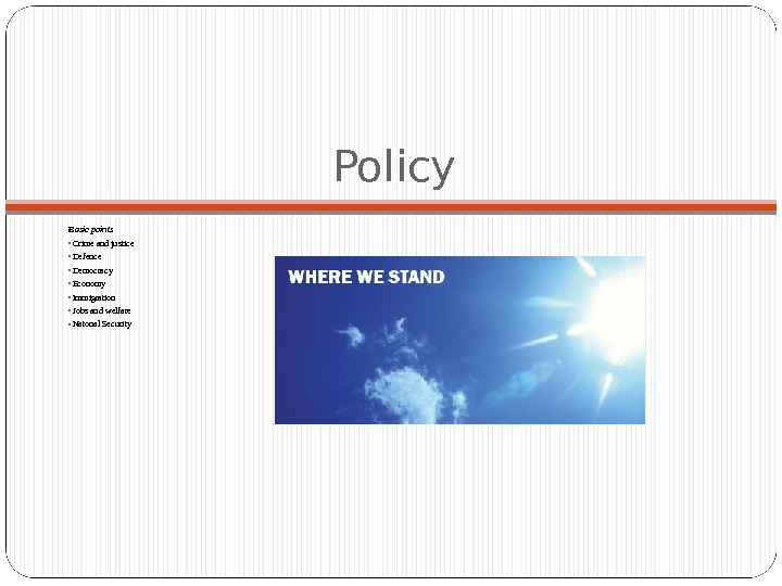Policy Basic points •  Crime and justice •  Defence •  Democracy •