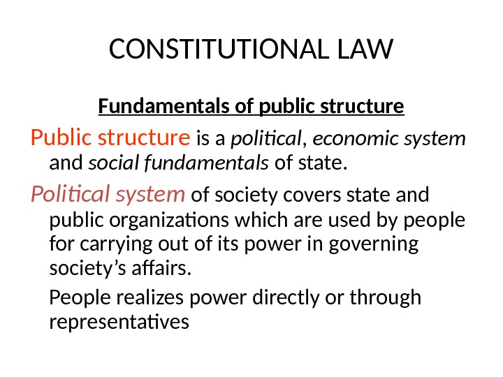 CONSTITUTIONAL LAW Fundamentals of public structure Public structure is a political ,  economic system