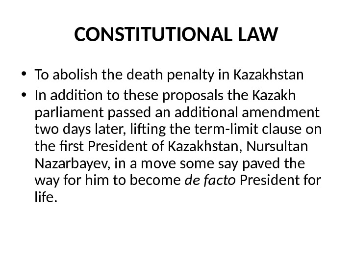 CONSTITUTIONAL LAW • To abolish the death penalty in Kazakhstan • In addition to these proposals