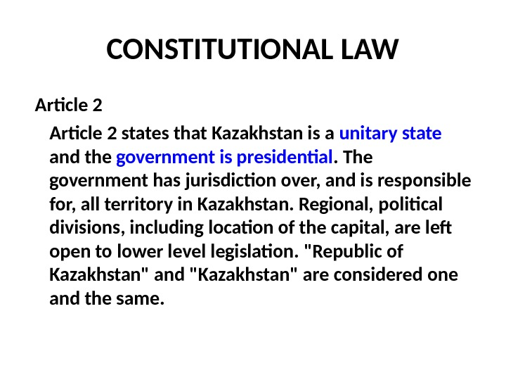 CONSTITUTIONAL LAW  Article 2 states that Kazakhstan is a unitary state  and the government