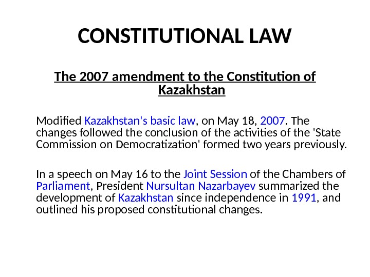 CONSTITUTIONAL LAW The 2007 amendment to the Constitution of Kazakhstan M odified  Kazakhstan's basic law