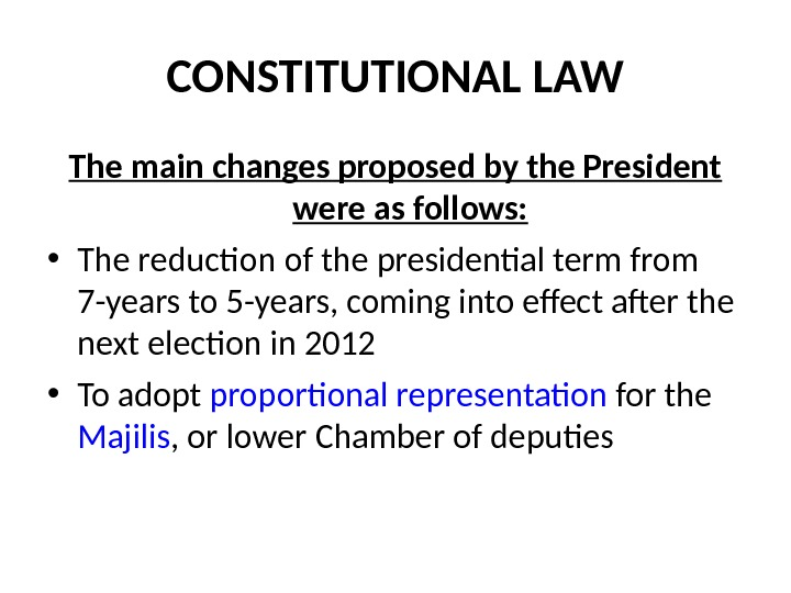 CONSTITUTIONAL LAW The main changes proposed by the President were as follows:  • The reduction