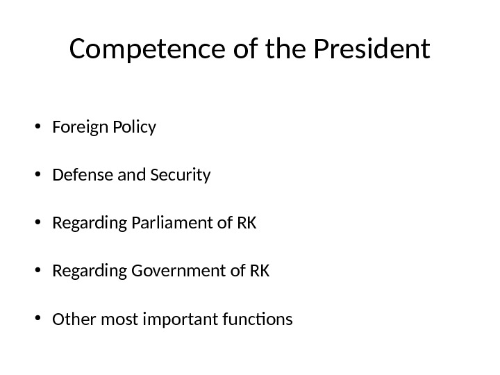 Competence of the President • Foreign Policy • Defense and Security • Regarding Parliament of RK