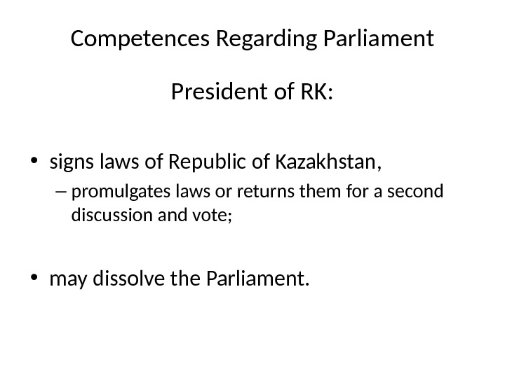 Competences Regarding Parliament President of RK:  • signs laws of Republic of Kazakhstan,  –