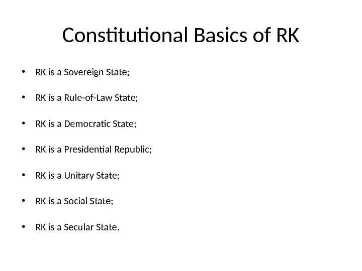 Constitutional Basics of RK • RK is a Sovereign State;  • RK is a Rule-of-Law