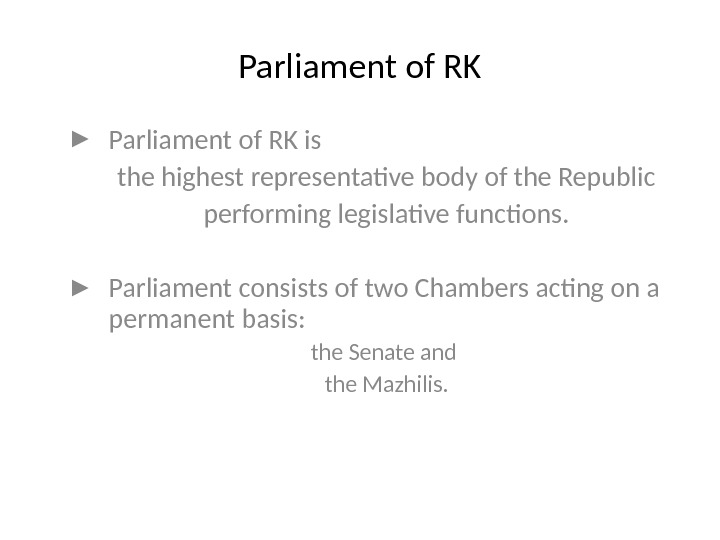 Parliament of RK ► Parliament of RK is the highest representative body of the Republic performing