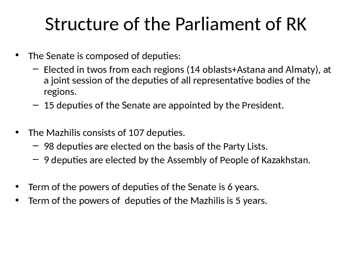 Structure of the Parliament of RK • The Senate is composed of deputies: – Elected in