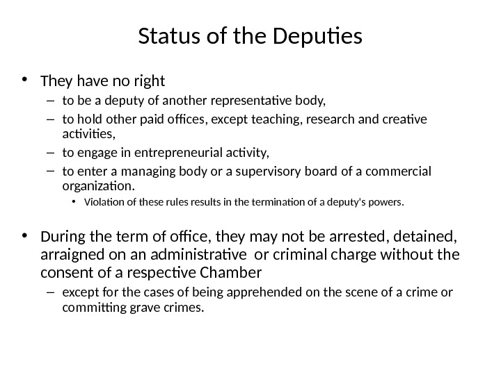 Status of the Deputies • They have no right – to be a deputy of another