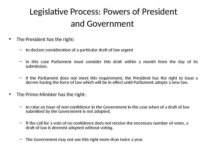 Legislative Process: Powers of President and Government  • The President has the right: – to