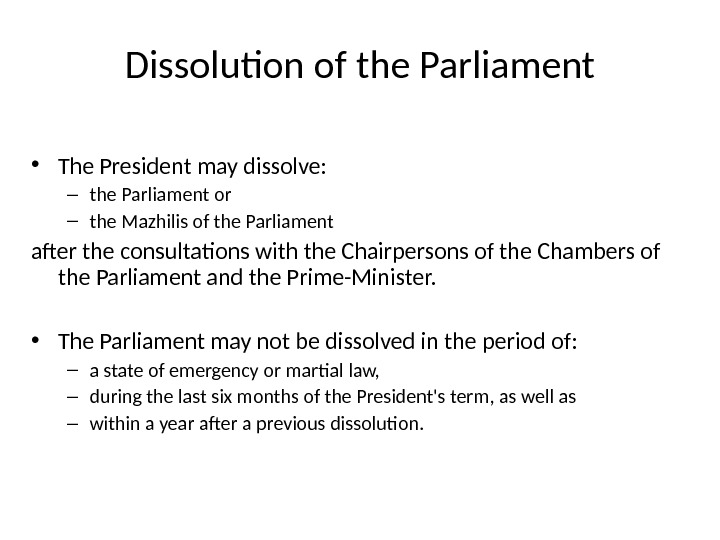 Dissolution of the Parliament • The President may dissolve: – the Parliament or – the Mazhilis