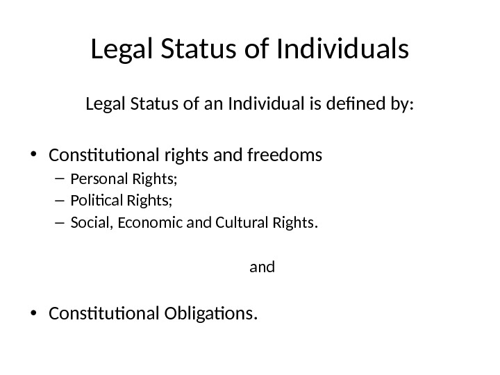 Legal Status of Individuals Legal Status of an Individual is defined by:  • Constitutional rights