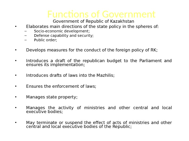 Functions of Government of Republic of Kazakhstan • Elaborates main directions of the state policy in