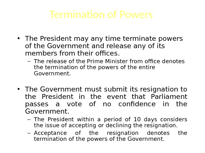 Termination of Powers  • The President may any time terminate powers of the Government and