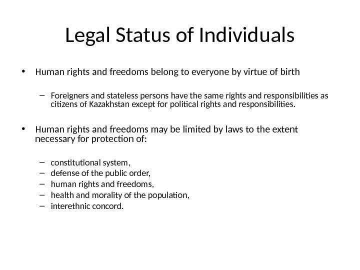 Legal Status of Individuals • Human rights and freedoms belong to everyone by virtue of birth