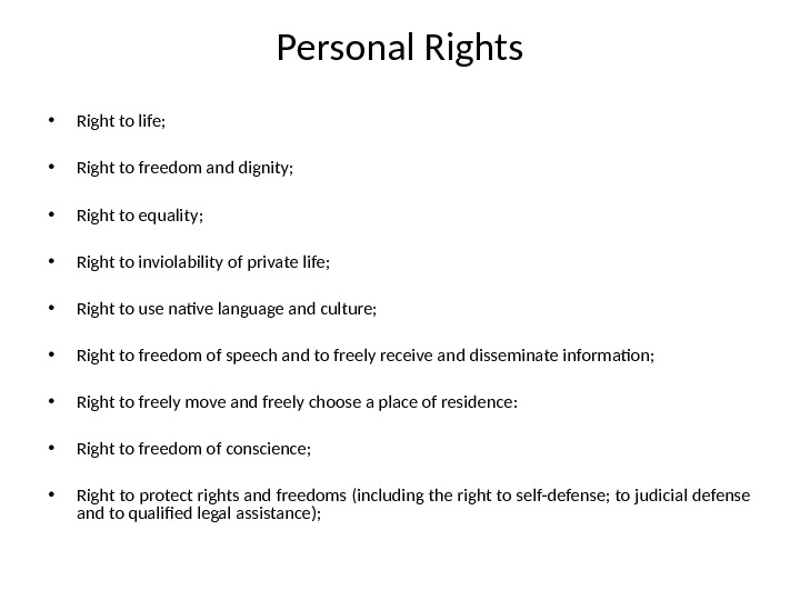 Personal Rights • Right to life;  • Right to freedom and dignity;  • Right