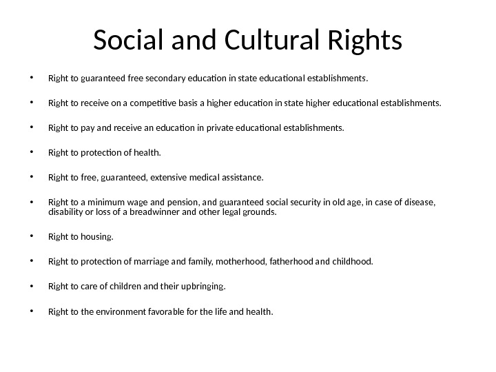 Social and Cultural Rights • Right to guaranteed free secondary education in state educational establishments.
