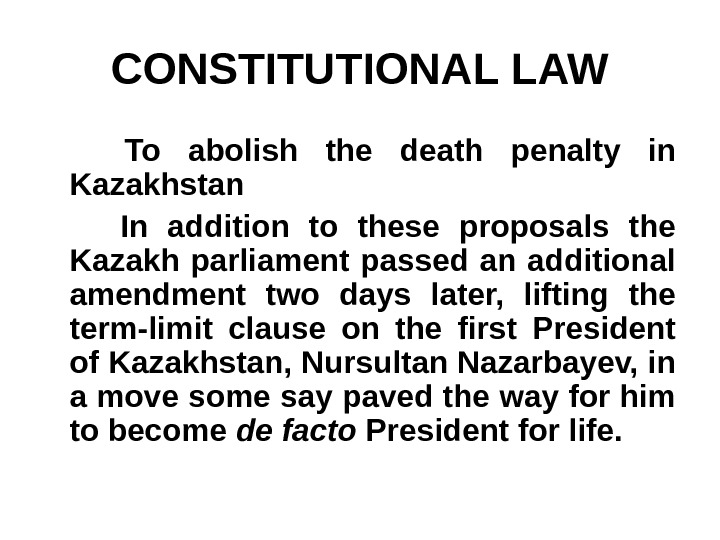CONSTITUTIONAL LAW  To abolish the death penalty in Kazakhstan   In addition to these