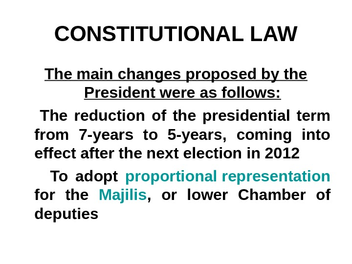 CONSTITUTIONAL LAW The main changes proposed by the President were as follows:  The reduction of