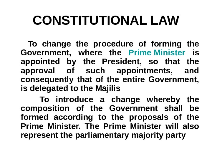 CONSTITUTIONAL LAW  To change the procedure of forming the Government,  where the Prime Minister