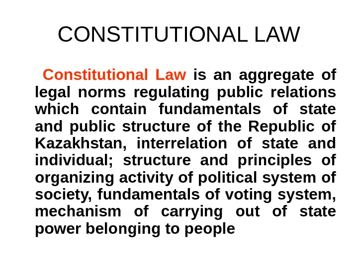 CONSTITUTIONAL LAW  Constitutional Law  is an aggregate of legal norms regulating public relations which