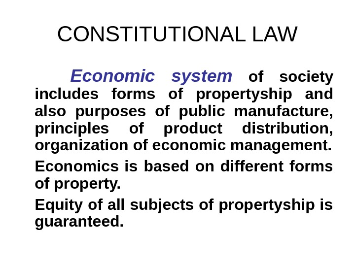 CONSTITUTIONAL LAW  Economic system  of society includes forms of propertyship and also purposes of
