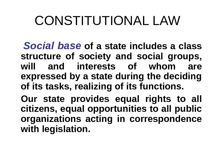 CONSTITUTIONAL LAW  Social base  of a state includes a class structure of society and