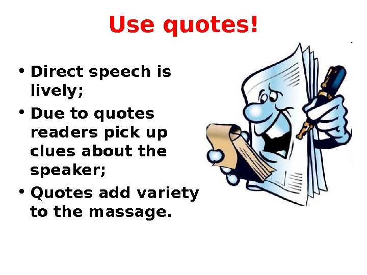 Use quotes! • Direct speech is lively;  • Due to quotes readers pick up clues