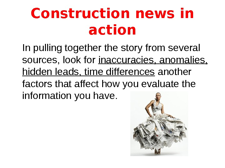 Construction news in action In pulling together the story from several sources, look for inaccuracies, anomalies,