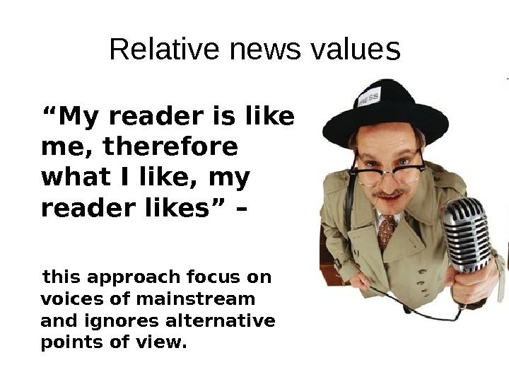 "Relative news value s  "" My reader is like me, therefore what I like, my"