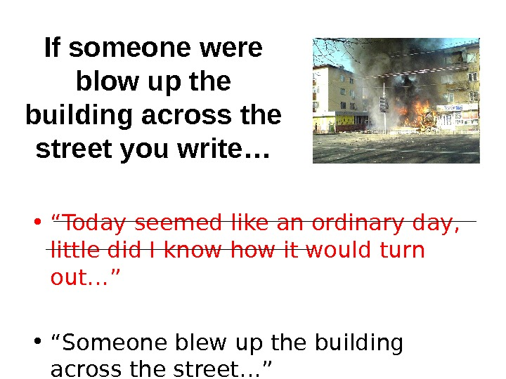 "If someone were blow up the building across the street you write… • "" Today seemed"