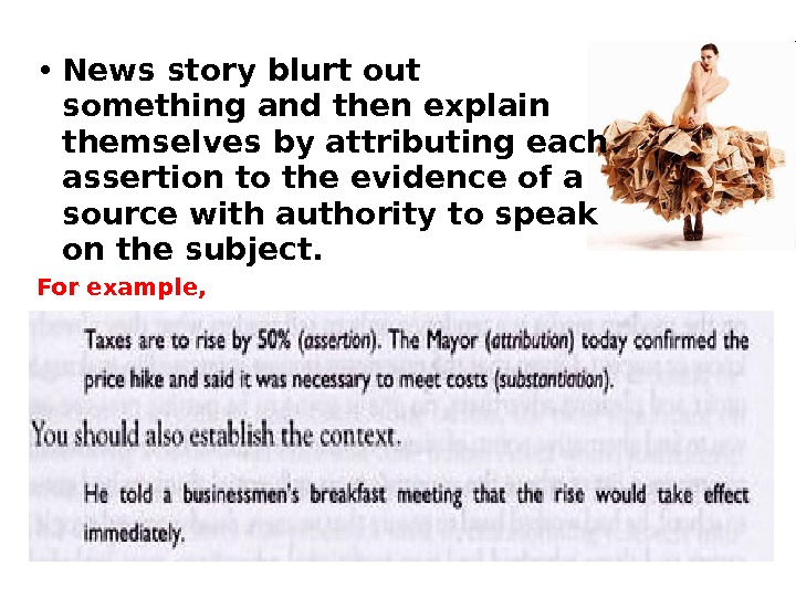 • News story blurt out something and then explain  themselves by attributing each assertion