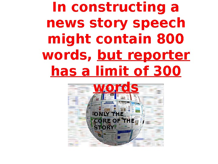 In constructing a news story speech might contain 800 words,  but reporter has a limit