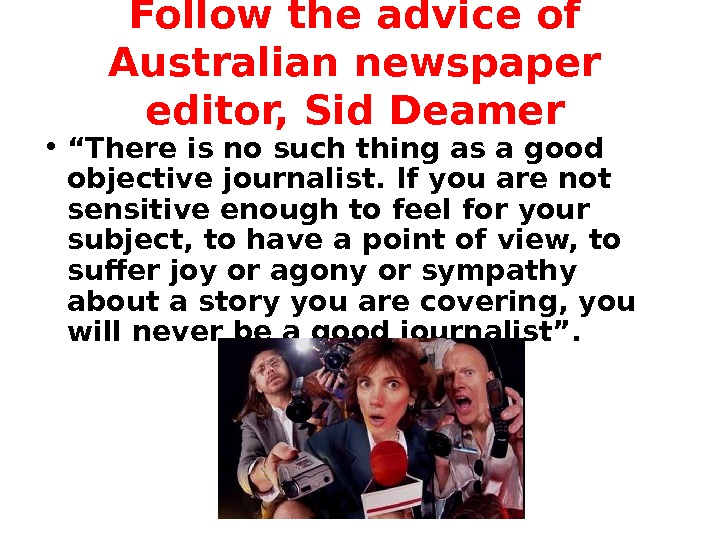 "Follow the advice of Australian newspaper editor, Sid Deamer • "" There is no such thing"