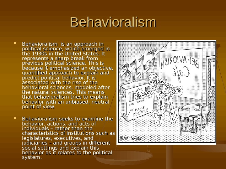BB ehavioralism Behavioralism is an approach in political science, which emerged in the 1930