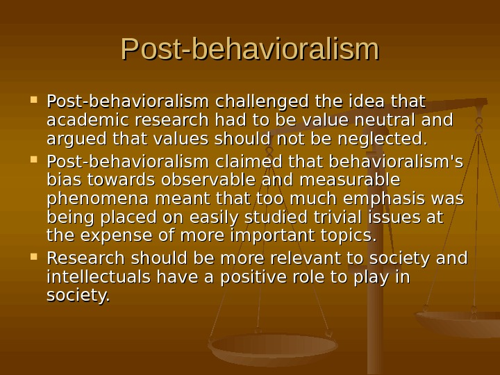 Post-behavioralism challenged the idea that academic research had to be value neutral and argued