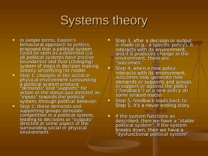 Systems theory In simple terms, Easton's behavioral approach to politics,  proposed that a