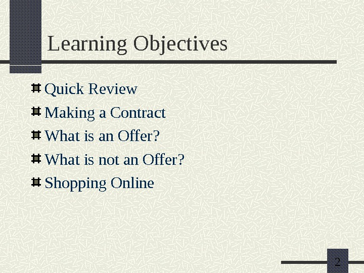 2 Learning Objectives Quick Review Making a Contract What is an Offer? What is not an