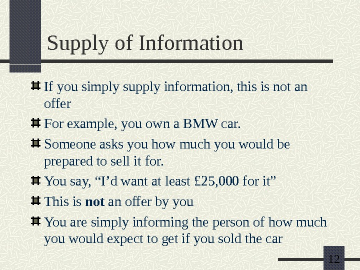12 Supply of Information If you simply supply information, this is not an offer For example,