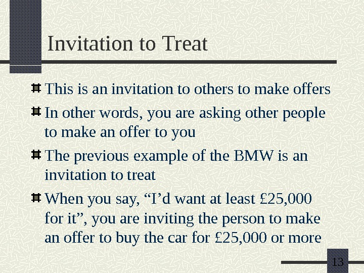 13 Invitation to Treat This is an invitation to others to make offers In other words,