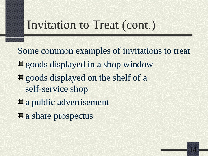 14 Invitation to Treat (cont. ) Some common examples of invitations to treat goods displayed in