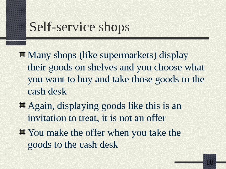 18 Self-service shops Many shops (like supermarkets) display their goods on shelves and you choose what