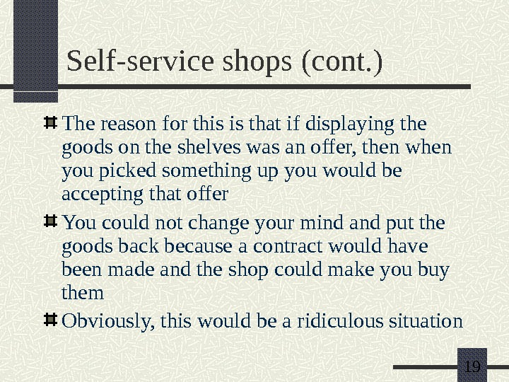 19 Self-service shops (cont. ) The reason for this is that if displaying the goods on