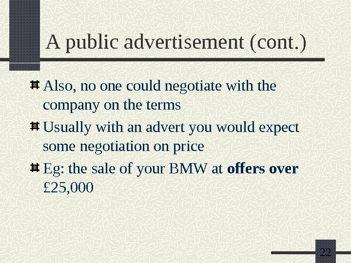 22 A public advertisement (cont. ) Also, no one could negotiate with the company on the