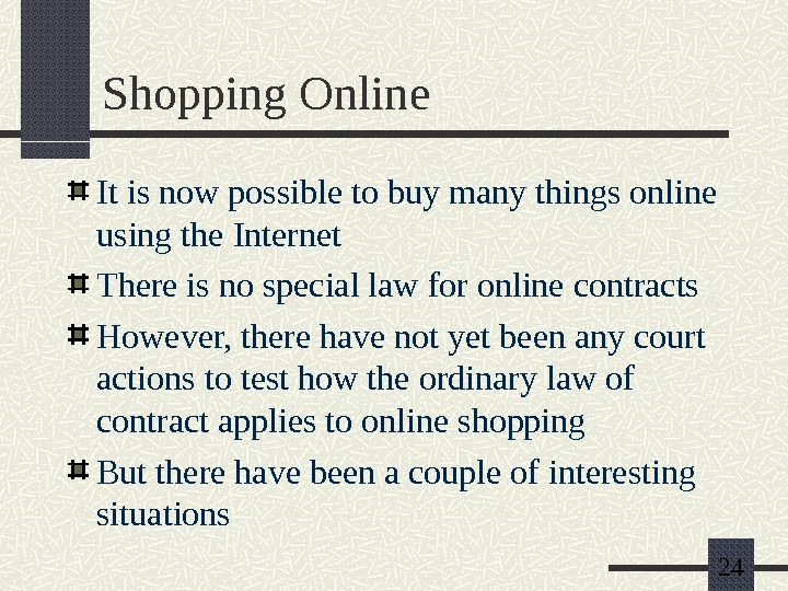 24 Shopping Online It is now possible to buy many things online using the Internet There