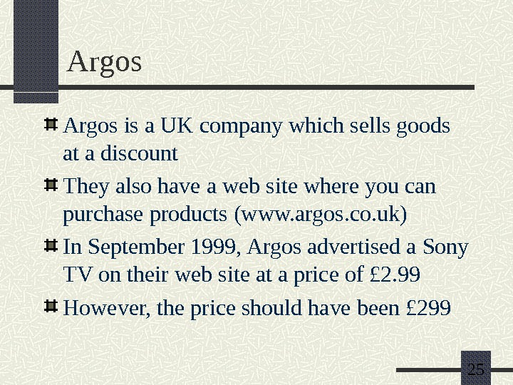 25 Argos is a UK company which sells goods at a discount They also have a