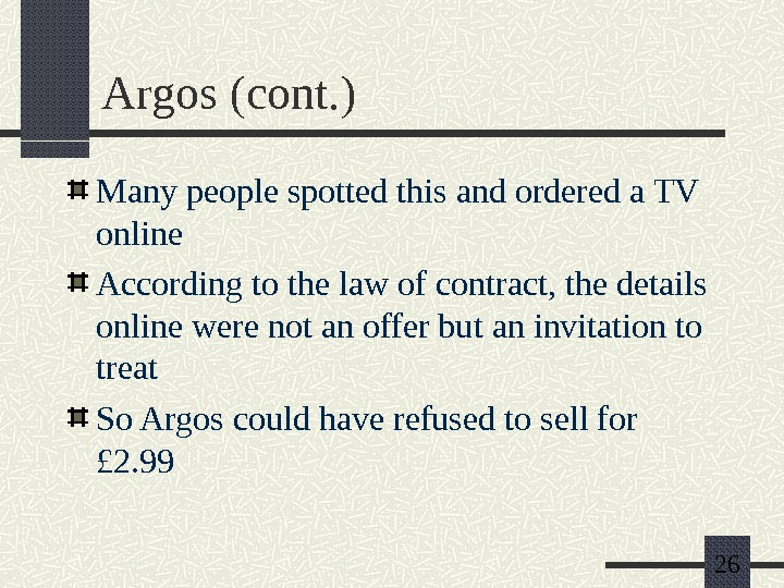 26 Argos (cont. ) Many people spotted this and ordered a TV online According to the