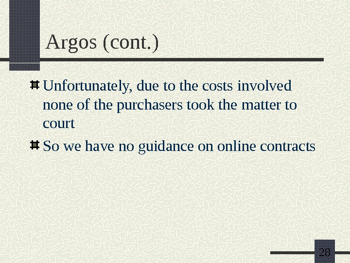 28 Argos (cont. ) Unfortunately, due to the costs involved none of the purchasers took the