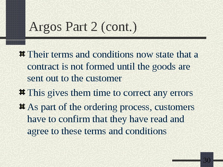 30 Argos Part 2 (cont. ) Their terms and conditions now state that a contract is