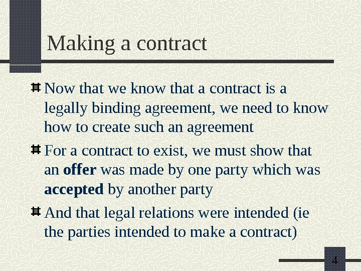 4 Making a contract Now that we know that a contract is a legally binding agreement,